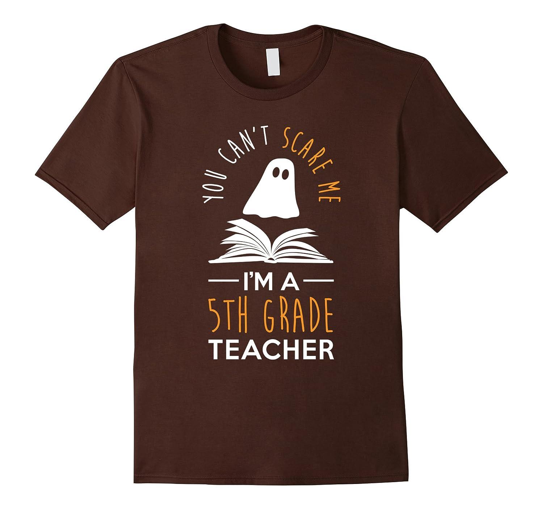 Can't Scare Me, I'm A 5th Grade Teacher Shirt Fun Halloween-CL