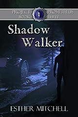 Shadow Walker (Project Prometheus Book 3) Kindle Edition