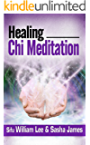 Healing Chi Meditation (Chi Powers for Modern Age Book 4)