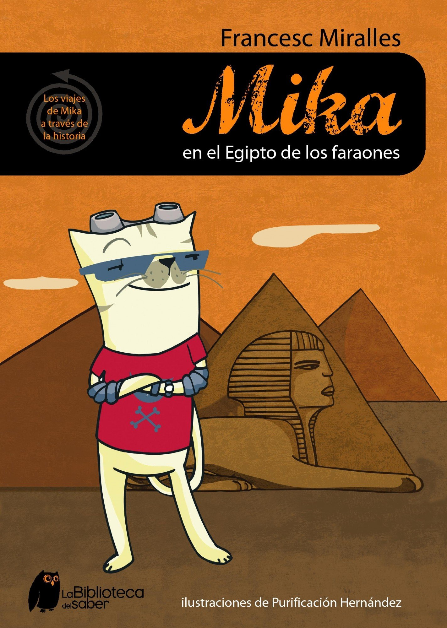 Mika en el Egipto de los faraones/ Mika in The Egypt of Pharaohs (Los Viajes De Mika a Traves De La Historia/ Mikas Travels Through History) (Spanish ...