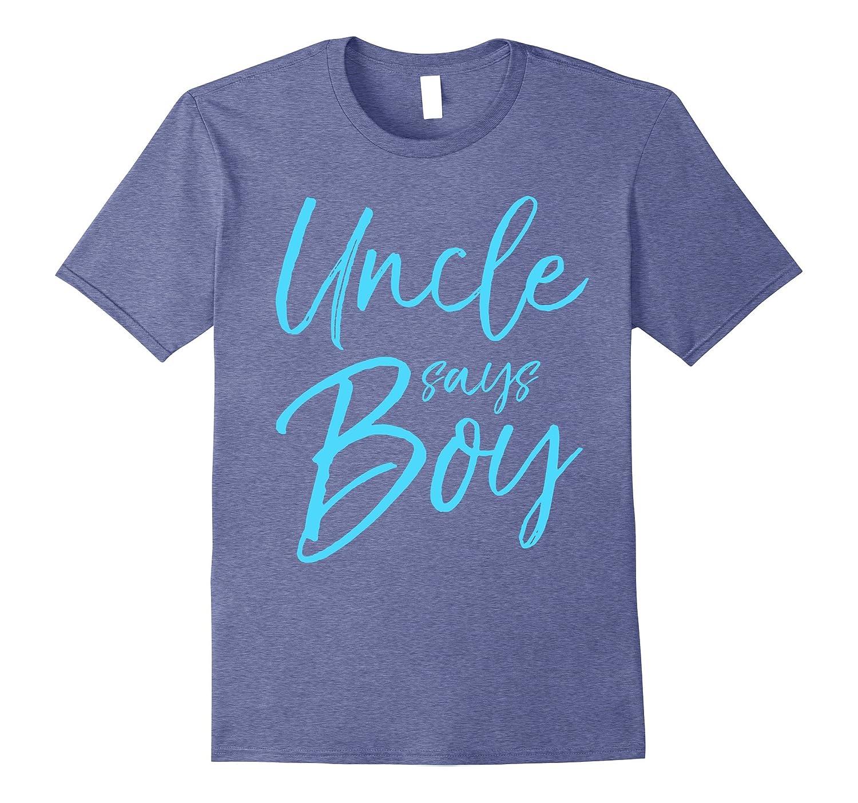 Uncle Says Boy Shirt Cute Blue Gender Reveal Announcement-FL
