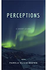 Perceptions: a short story Kindle Edition