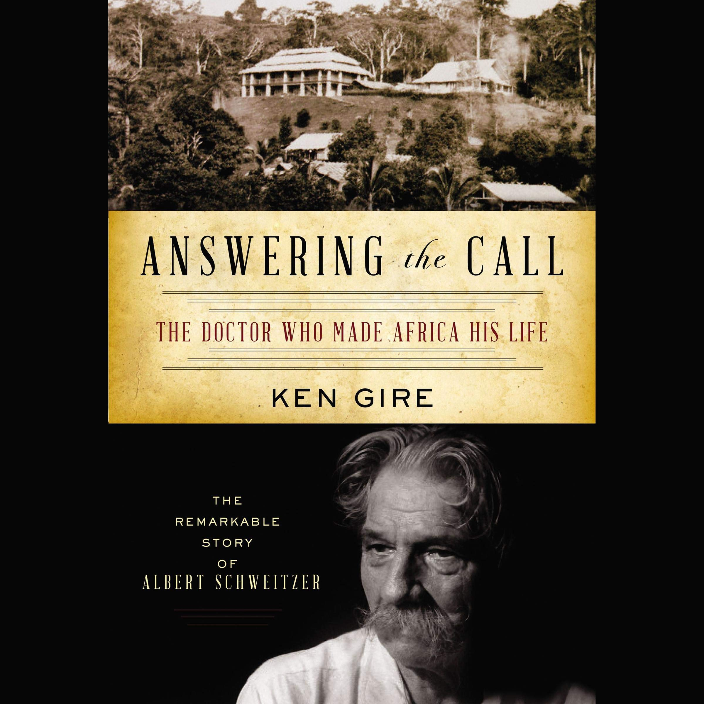 Answering The Call  The Doctor Who Made Africa His Life  The Remarkable Story Of Albert Schweitzer