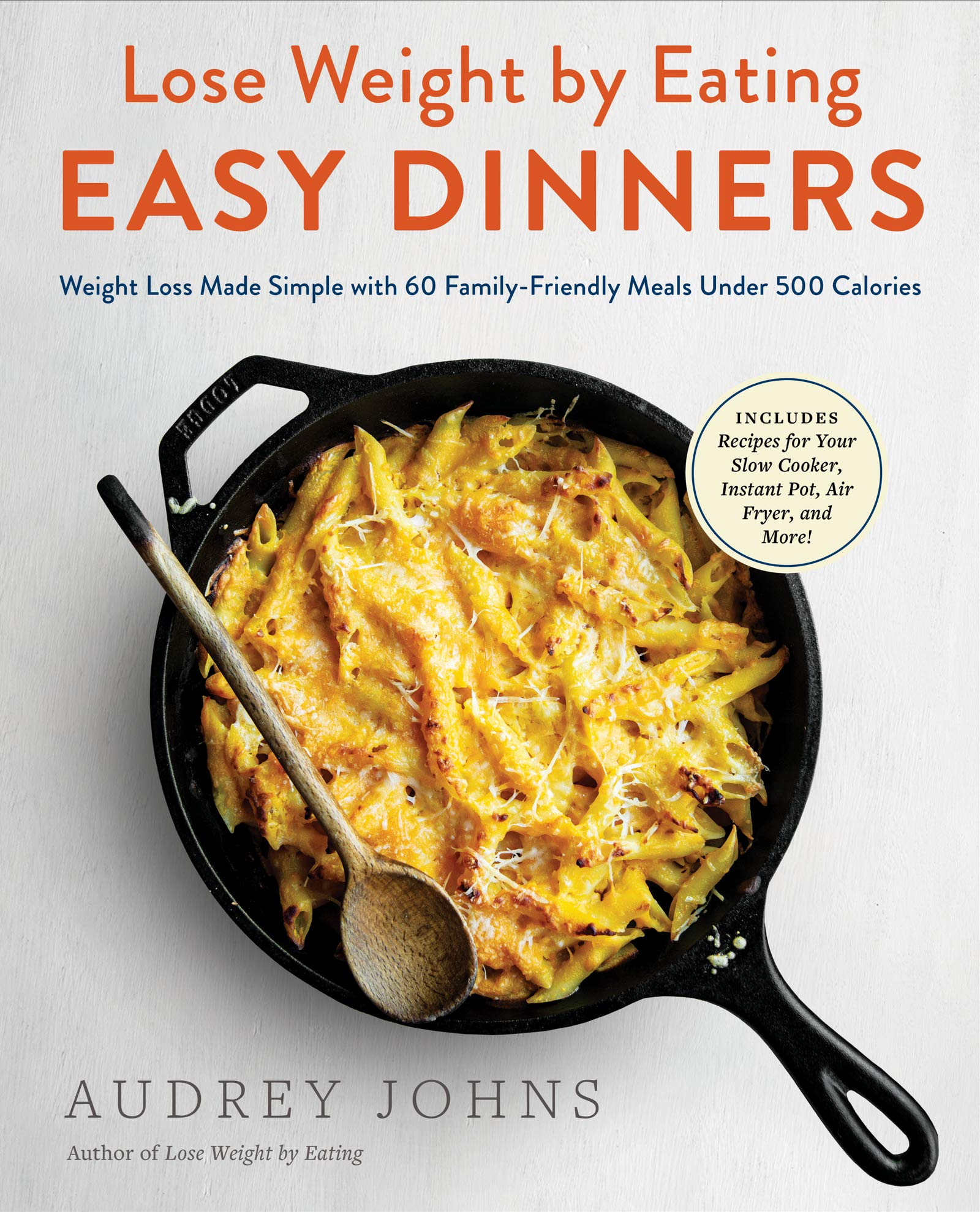 Lose Weight By Eating Easy Dinners Weight Loss Made Simple With 60 Family Friendly Meals Under 500 Calories Johns Audrey 9780062974716 Amazon Com Books