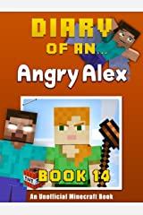 Diary of an Angry Alex: Book 14 [An Unofficial Minecraft Book] Kindle Edition