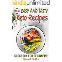 50+ Easy and Tasty Keto Recipes Cookbook: Easy, Affordable, Enjoyable, Healthy and Tasty Low-Carbs Recipes to Kickstart…