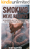 Smoking Meat Recipes: 26 Smoking Meat Recipes Essential To Your Smoker Meat Arsenal (Rory's Meat Kitchen)