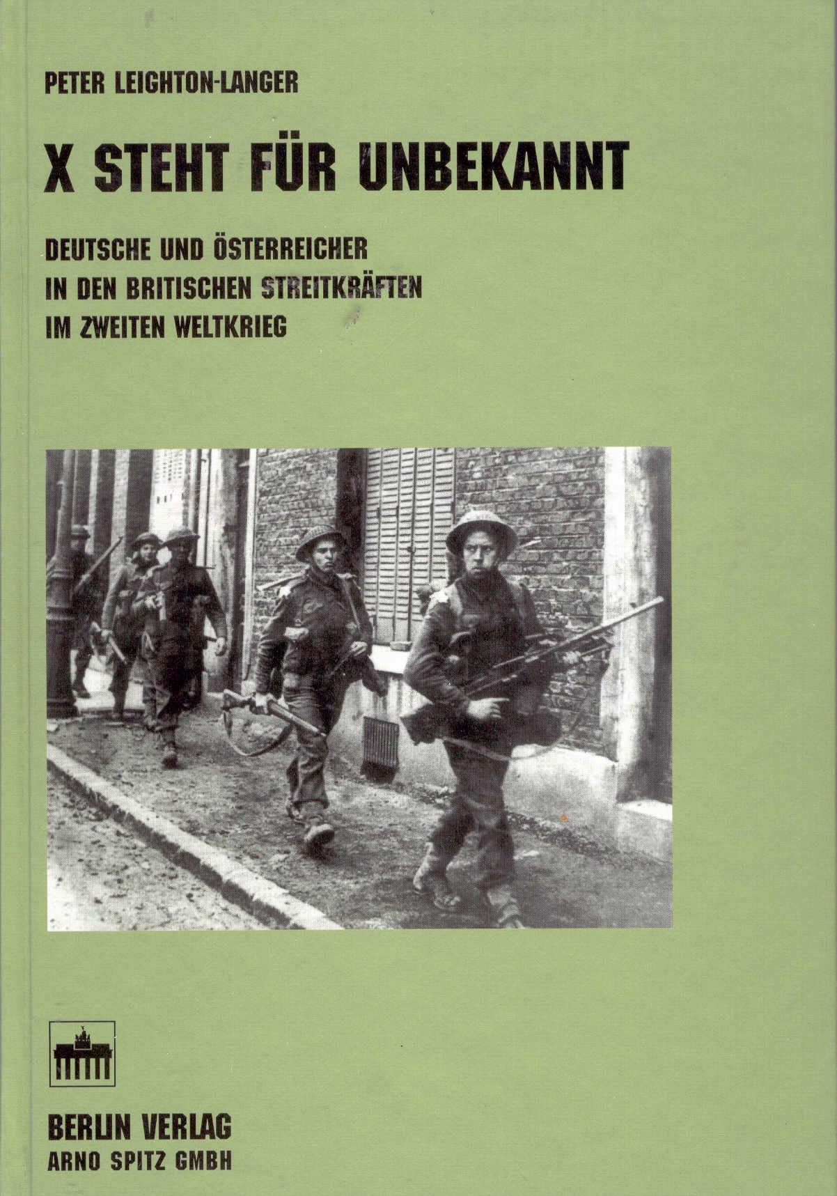 X steht für unbekannt: Deutsche und Österreicher in den britischen Streitkräften im Zweiten Weltkrieg