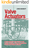 Valve Actuators: A comprehensive introduction to the design, selection, sizing, and application of valve and damper actuators