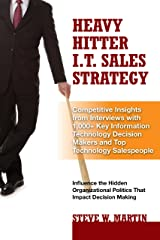 Heavy Hitter I.T. Sales Strategy: Competitive Insights from Interviews with 1,000+ Key Information Technology Decision Makers and Top Technology Salespeople Hardcover