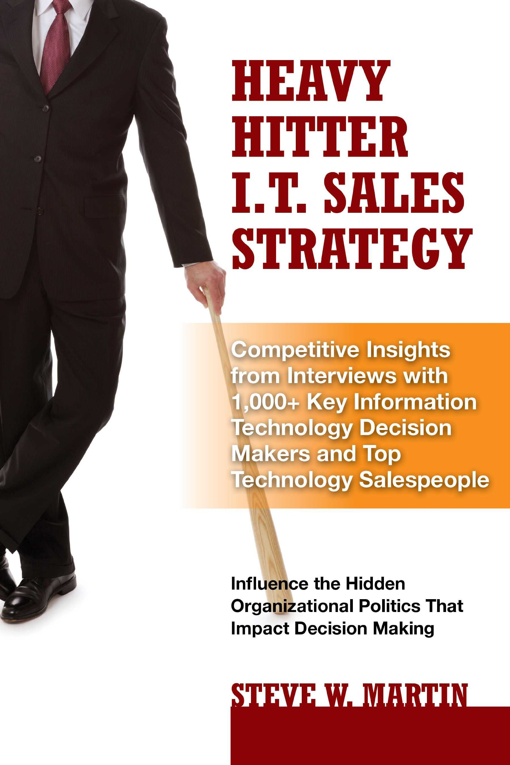 Heavy hitter it sales strategy competitive insights from from interviews with 1 000 key information technology decision makers and top technology salespeople steve w martin 9780979796166 amazon books magicingreecefo Choice Image