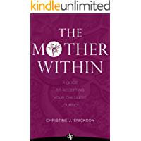 The Mother Within: A Guide To Accepting Your Childless Journey (English Edition)