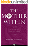 The Mother Within: A Guide To Accepting Your Childless Journey