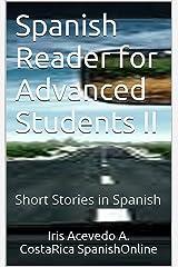 Spanish Reader for Advanced Students II: Short Stories in Spanish (Spanish Reader For Beginners, Intermediate and Advanced Students nº 6) (Spanish Edition)