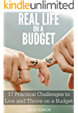 Real Life on a Budget: 17 Practical Challenges to Live and Thrive on a Budget