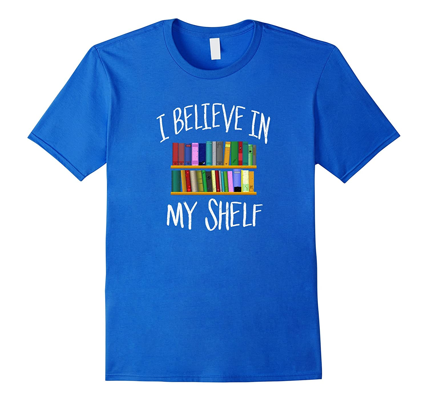 I Believe in My Shelf Funny Librarian T-Shirt-RT