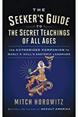 The Seeker's Guide to The Secret Teachings of All Ages: The Authorized Companion to Manly P. Hall's Esoteric Landmark Kindle Edition