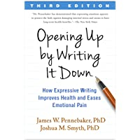 Opening Up by Writing It Down, Third Edition: How Expressive Writing Improves Health...