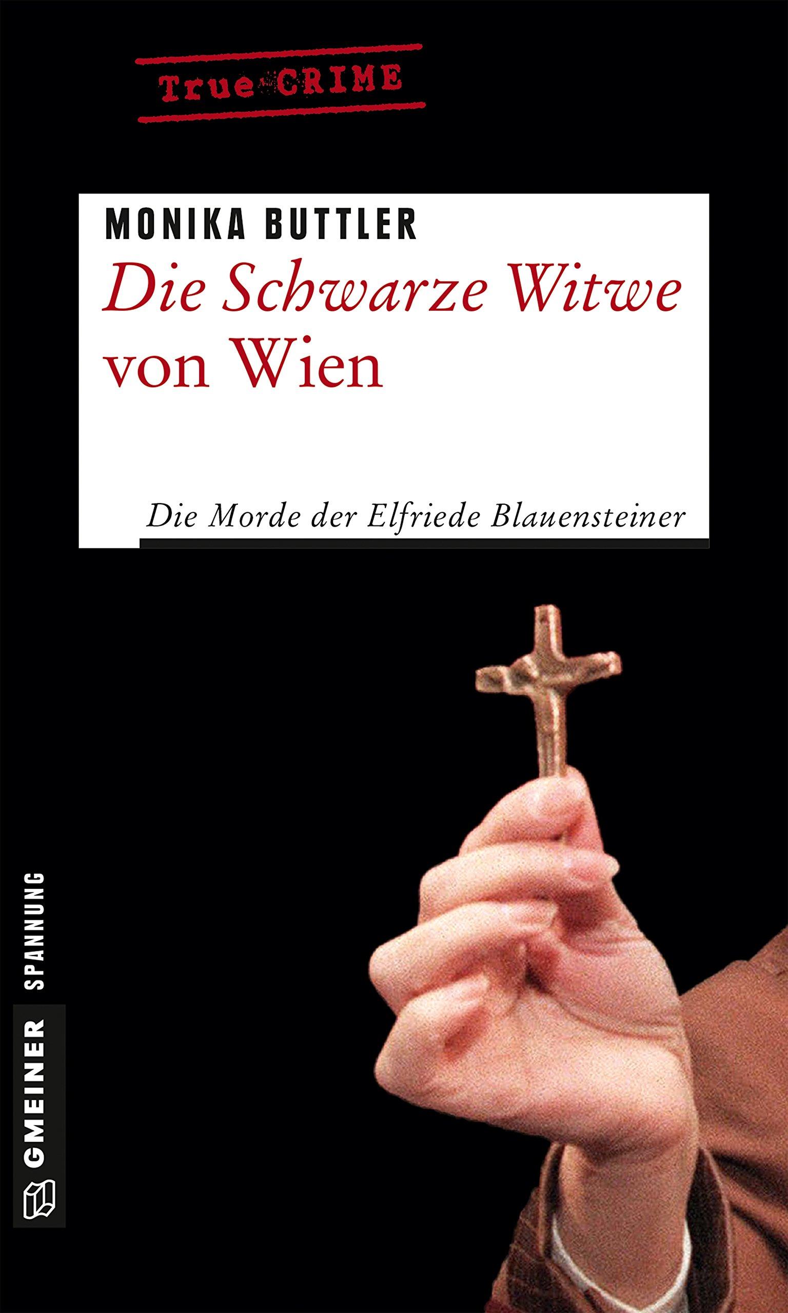 Die Schwarze Witwe von Wien: Kriminalgeschichte (Wahre Verbrechen im GMEINER-Verlag)