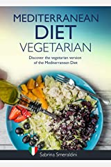 Mediterranean Diet vegetarian: Discover the vegetarian version of the Mediterranean Diet Kindle Edition