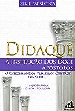 DIDAQUÊ - BILÍNGUE GREGO PORTUGUÊS (TRADUZIDO): A INSTRUÇÃO DOS DOZE APÓSTOLOS    60-90 d.C. (Série Patrística Livro 1)