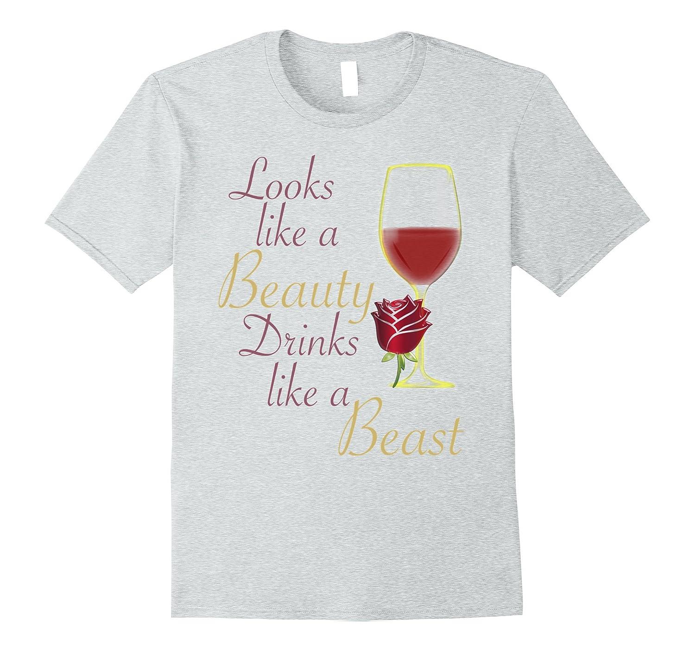 Looks Like a Beauty Drinks Like a Beast Shirt-CL