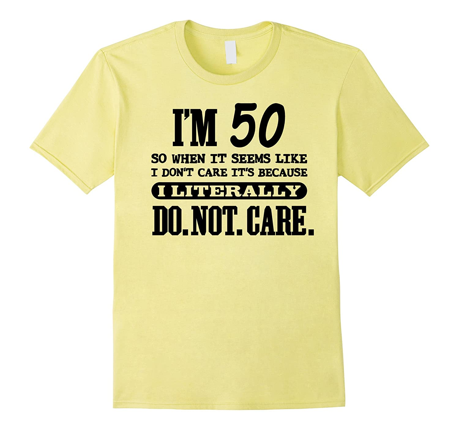 50 Literally Do Not Care Shirt Funny 50th Birthday Gift PL