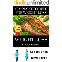 Simply Keto Diet For Weight Loss Practical Guide: How To Lose 20 Healthy Pounds in 30 Days with 30 Delicious Proven Ketogenic Recipes