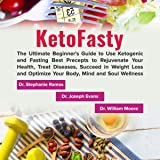 KetoFasty: The Ultimate Beginner's Guide to Use Ketogenic and Fasting Best Precepts to Rejuvenate Your Health, Treat Diseases, Succeed in Weight Loss and Optimize Your Body, Mind and Soul Wellness