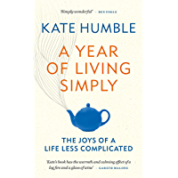A Year of Living Simply: The joys of a life less complicated (English Edition)