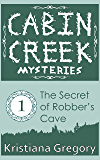 The Secret of Robber's Cave (Cabin Creek Mysteries Book 1)
