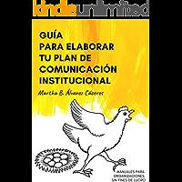 Guía para elaborar el Plan de Comunicación institucional: Manuales para Organizaciones sin Fines de lucro