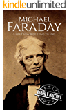 Michael Faraday: A Life From Beginning to End (Biographies of Inventors Book 5)