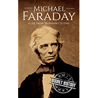 Michael Faraday: A Life From Beginning to End (Scientist Biographies Book 5) (English Edition)