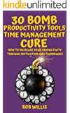 30 Bomb Productivity Tools: Time Management Cure: How To Increase Your Productivity Through Motivation And Techniques…