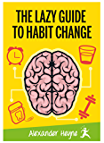 The Lazy Guide to Habit Change (English Edition)