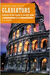 Gladiators: Fighting to the Death in Ancient Rome (Casemate Short History) Kindle Edition