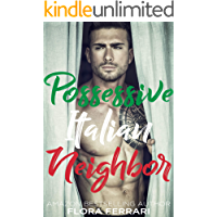 Possessive Italian Neighbor: An Older Man Younger Woman Romance (A Man Who Knows What He Wants Book 85)