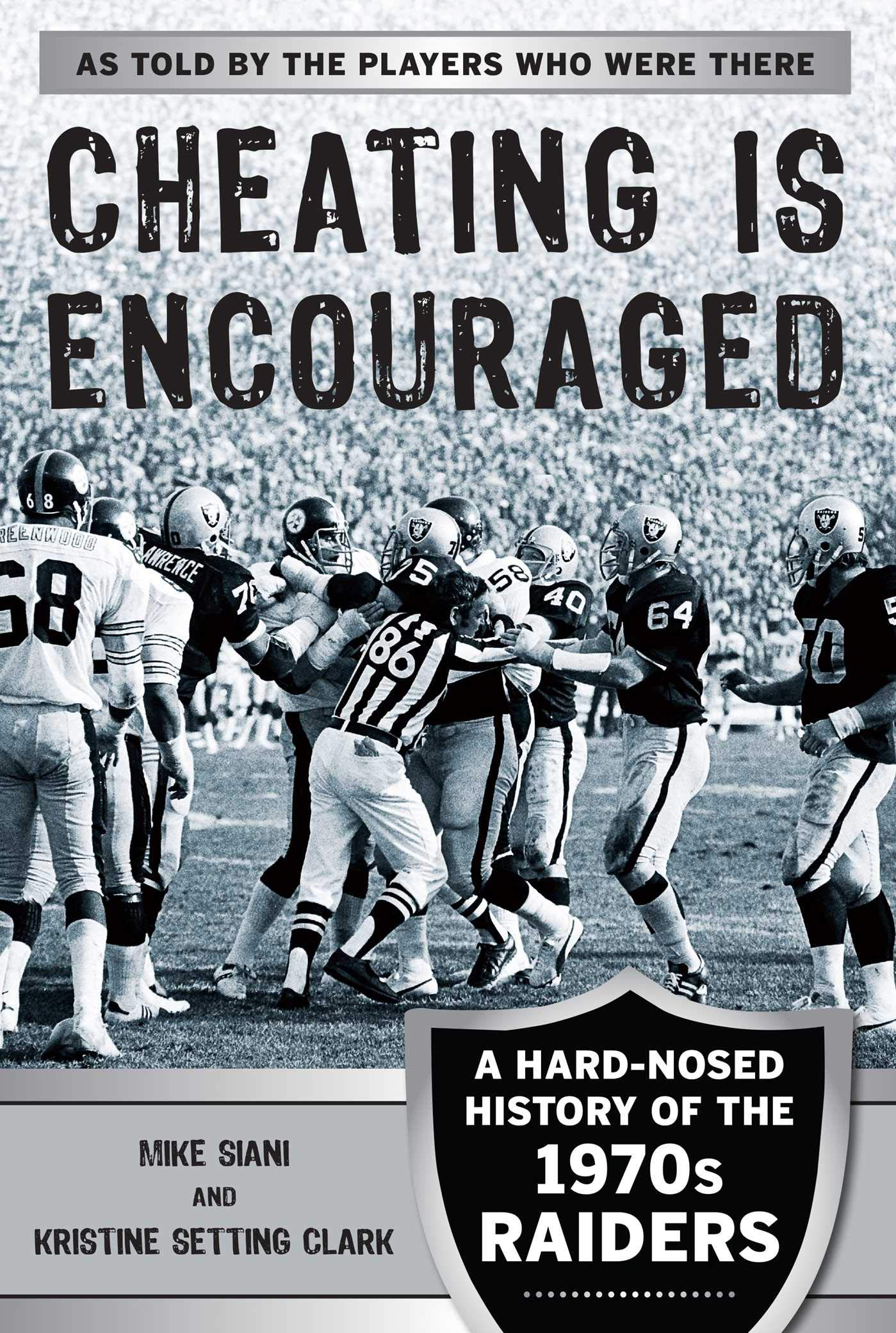 Cheating Is Encouraged: A Hard-Nosed History of the 1970s Raiders (English Edition)