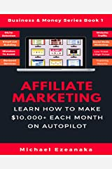 Affiliate Marketing: Learn How to Make $10,000+ Each Month on Autopilot. (Business & Money Series Book 1) Kindle Edition