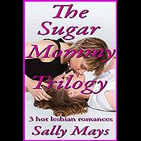 The Sugar Mommy Trilogy: 3 Hot Lesbian Romances (The Sugar Mommy Series) (English Edition)