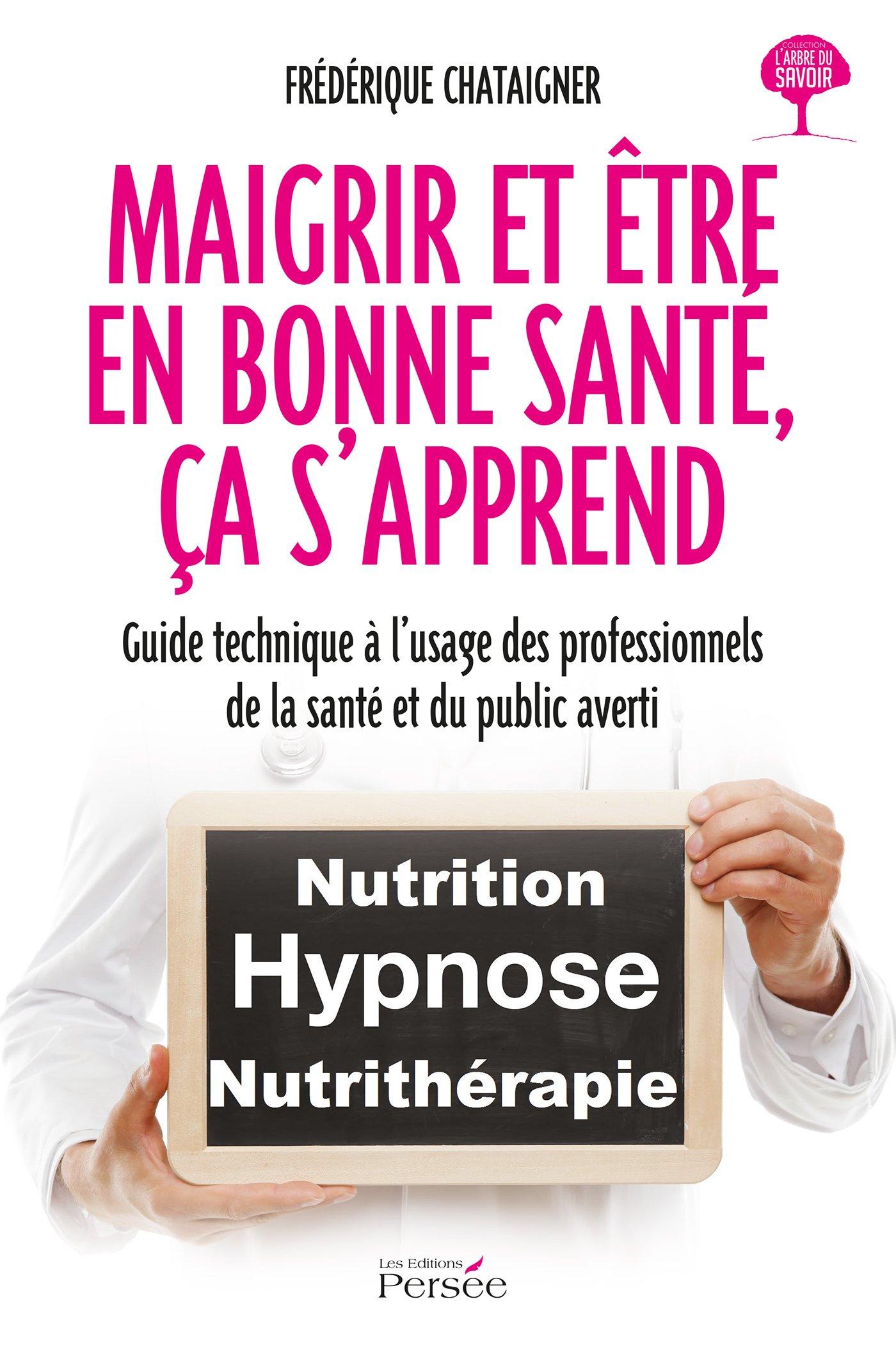 Maigrir et être en bonne santé, ça s'apprend por Frédérique Chataigner
