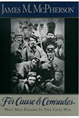 For Cause and Comrades: Why Men Fought in the Civil War Kindle Edition