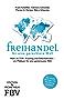 Freihandel für eine gerechtere Welt: Mehr als TTIP,  Fracking und Chlorhühnchen – ein Plädoyer für eine gemeinsame Welt