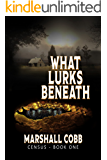 CENSUS: What Lurks Beneath: A Novel of Suspense