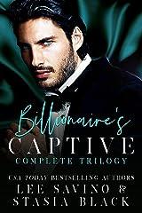 Billionaire's Captive: Complete Trilogy Kindle Edition