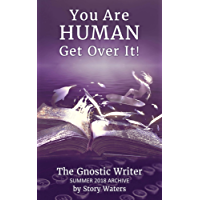 You Are Human. Get Over It!: The Gnostic Writer Summer 2018 Archive (English Edition)