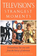 Television's Strangest Moments: Extraordinary But True Tales from the History of TV Kindle Edition