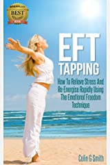 EFT Tapping: How To Relieve Stress And Re-Energise Rapidly Using The Emotional Freedom Technique (Beginners Guide) Kindle Edition