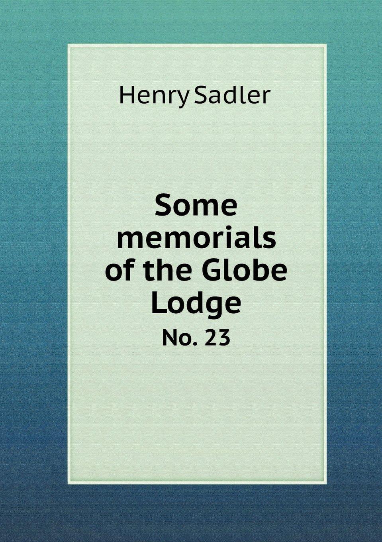 Download Some Memorials of the Globe Lodge No. 23 PDF